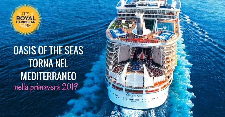 Oasis of the Seas torna nel Mediterraneo nella primavera del 2019, scopri le offerte
